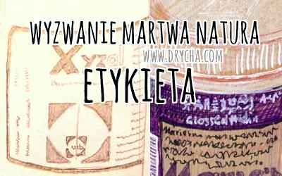 http://www.drycha.com/2014/09/wyzwanie-martwa-natura-etykieta.html