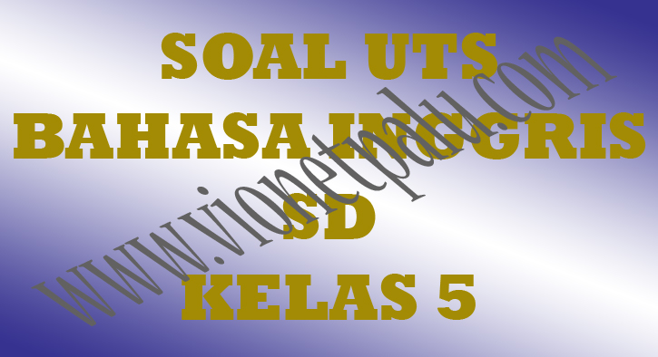 Download Soal UTS Bahasa Indonesia Kelas 5 SD Semester Genap
