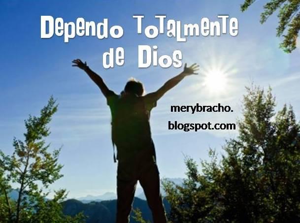 Poema cristiano Dependo de Dios. No tengo miedo, Dios está conmigo. Poema de ánimo, aliento cristiano, Salmo 27. Confío en Dios. Postales de aliento y confianza. motivación cristiana. Imágenes de manos hacia el cielo, levanto mis manos y me rindo, confío en Dios. Postales para el facebook.