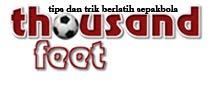 Thousand Feet | Tips dan Trik Berlatih Sepakbola
