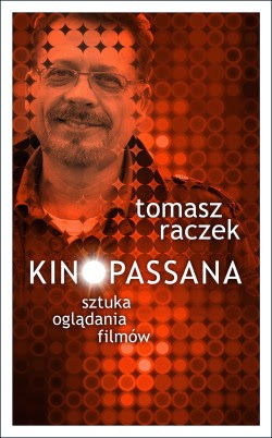 "Lek iwódka? Nietylko -o ""Kinopassanie"" Tomasza Raczka"