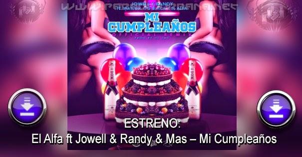 ESTRENO A DESCARGAR  El Alfa ft Jowell & Randy & Mas – Mi Cumpleaños