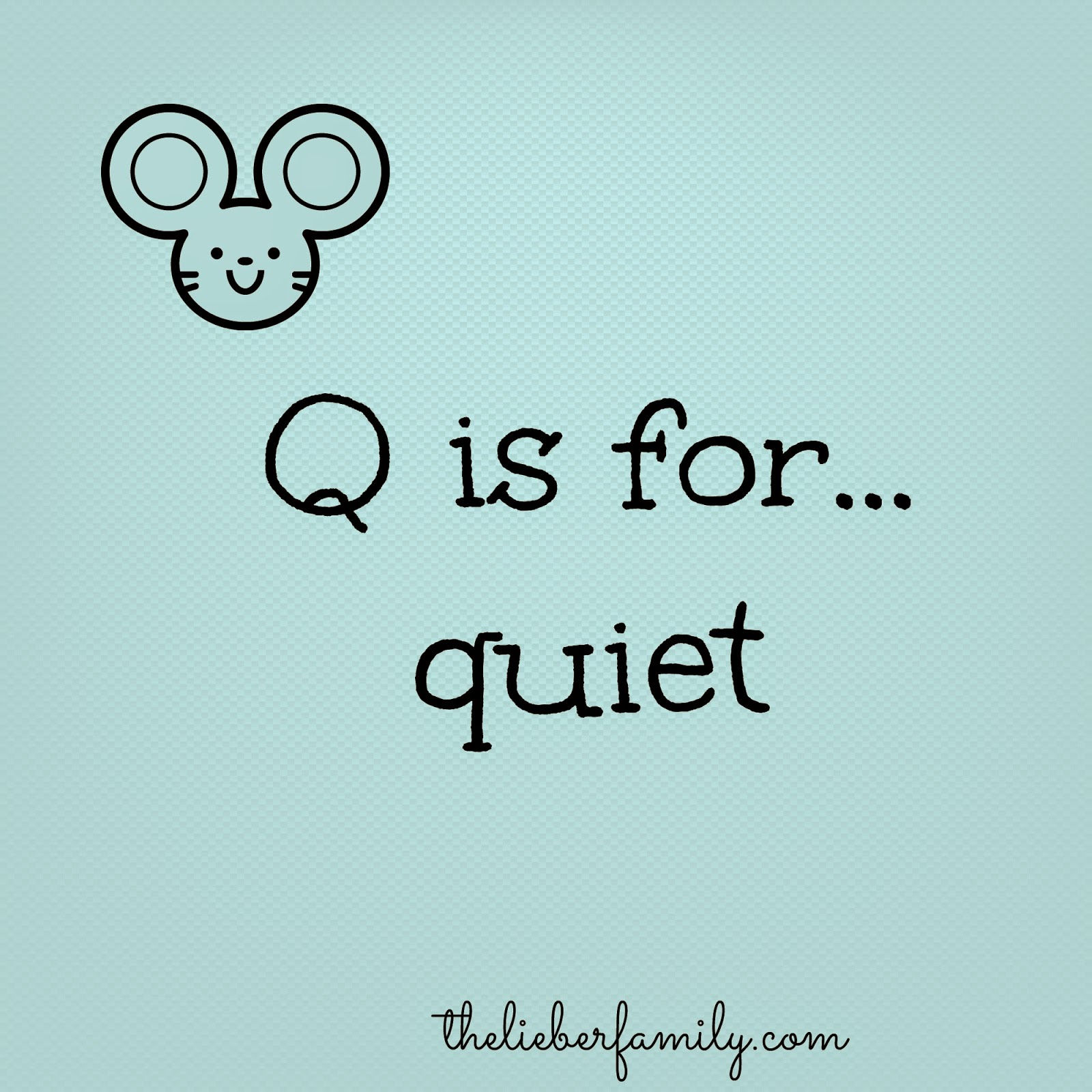 Q Is For Quiet The Liebers: Q is for ...