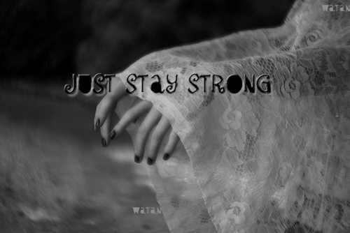 Just stay strong