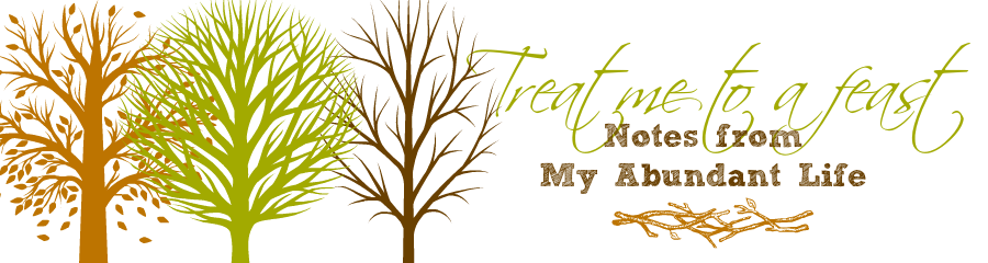 Treat Me To A Feast: Notes From My Abundant Life