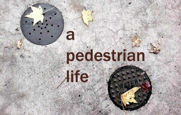 a pedestrian life