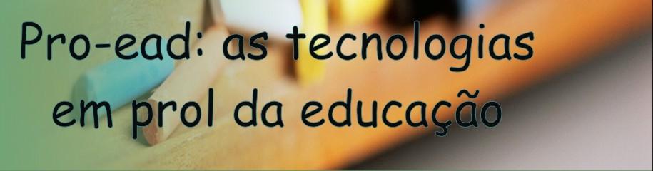 Proead - As tecnologias em prol da educação