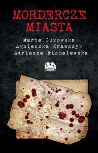 """Marta Guzowska, Agnieszka Krawczyk, Adrianna Michalewska – """"Mordercze miasta"""""""