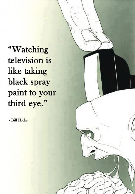 Watching television is like taking black spray paint to ...
