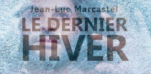 http://lesouffledesmots.blogspot.fr/2014/03/le-dernier-hiver-jean-luc-marcastel.html