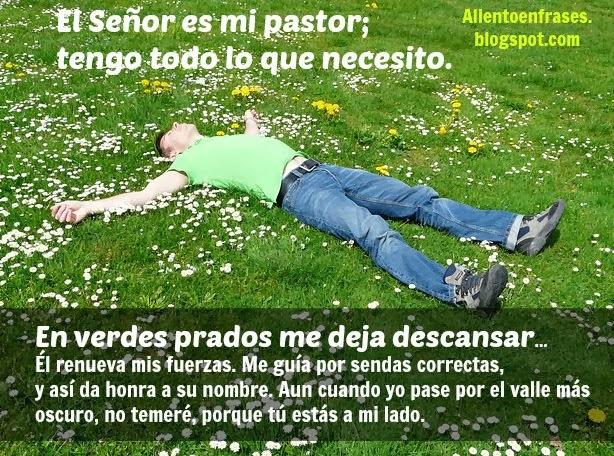 Tengo todo lo que necesito porque El Señor es mi pastor.Frases de aliento, postales, imágenes, tarjetas de aliento. Buenas noches. Salmo 23.