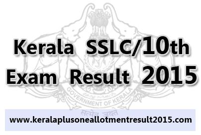 Kerala SSLC Exam Result 2015, Check sslc result 2015, Kerala 10th exam result 2015, SSLC Exam result official websites, www.keralapareekshabhavan.in, www.keralaresults.nic.in,  www.results.kerala.nic.in, www.results.itschool.gov.in, www.kerala.gov.in