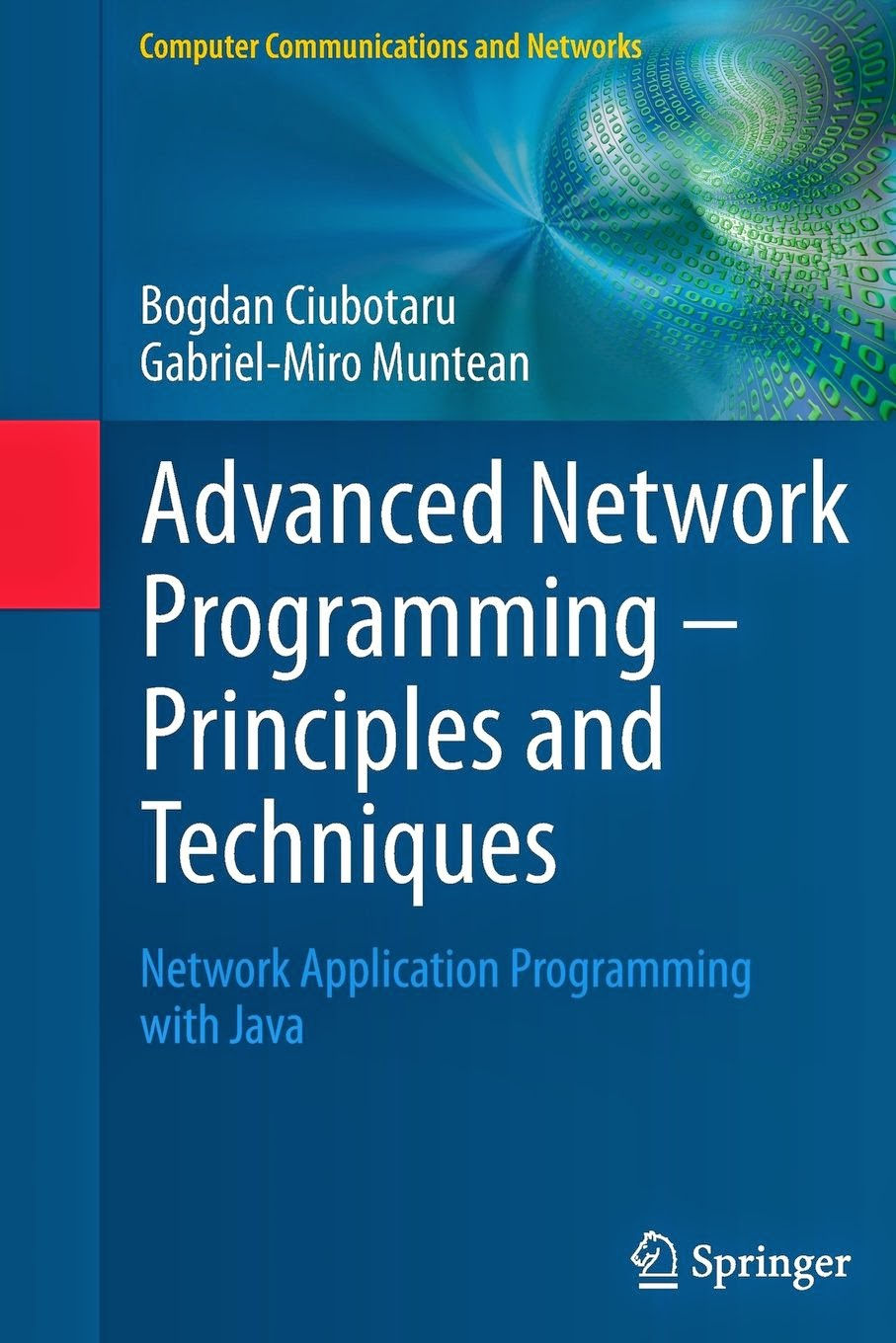 Advanced Network Programming - Principles and Techniques: Network Application Programming with Java (Computer Communications and Networks)