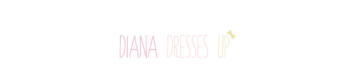 Diana Dresses Up