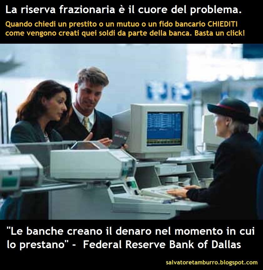 La riserva frazionaria , metodo attraverso cui le banche creano denaro