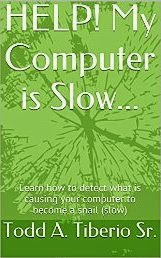 HELP! My Computer is Slow...: Learn how to detect what is causing your computer to become a snail (slow) (PC Technology Book 8)