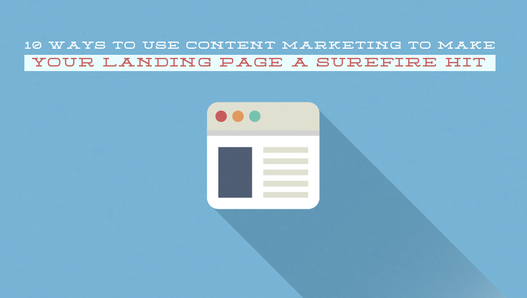 10 Ways to Use Content Marketing to Make Your Landing Page a Surefire Hit + infographic