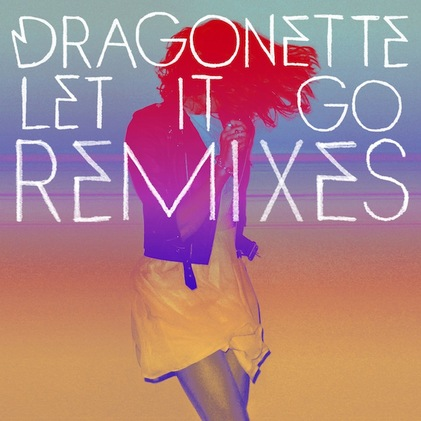 Dragonette Let It Go Remixes