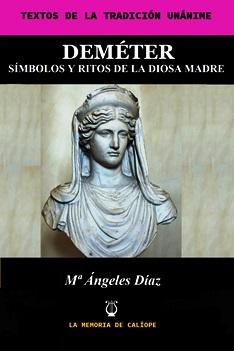 DEMÉTER. SÍMBOLOS Y RITOS DE LA DIOSA MADRE