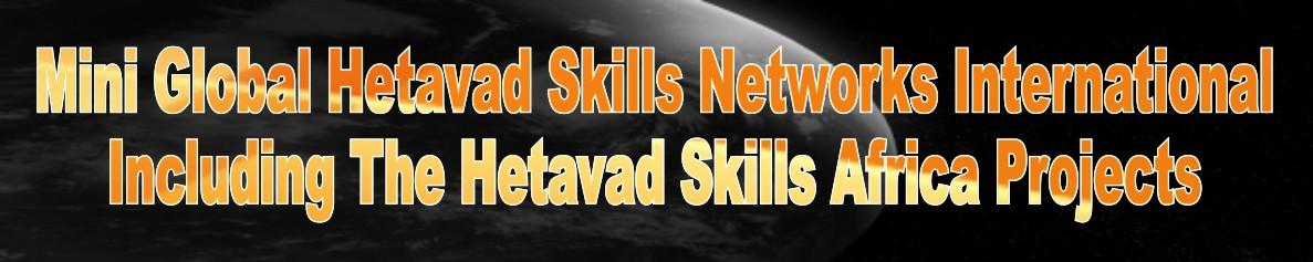 MINI GLOBAL HETAVAD SKILLS NETWORKS INT'L Including the HETAVAD SKILLS AFRICA Projects