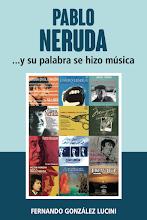 «PABLO NERUDA ...Y SU PALABRA SE HIZO MÚSICA