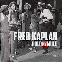 Fred Kaplan - Hold My Mule