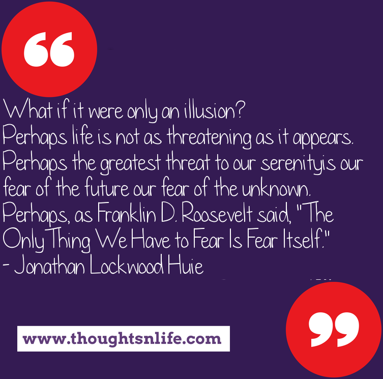 Thoughtsnlife.com : The Only Thing We Have to Fear Is Fear Itself.