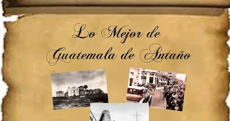 """""""Lo mejor de Guatemala de Antaño III"""""""