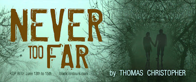 Book Blitz: Never Too Far by Thomas Christopher