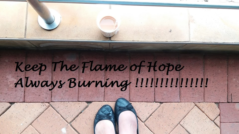Keep the flame of Hope always burning.....