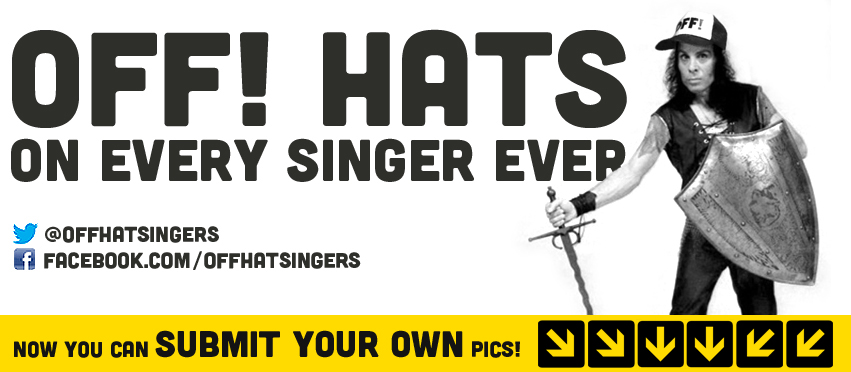 OFF! Hats on Every Singer Ever