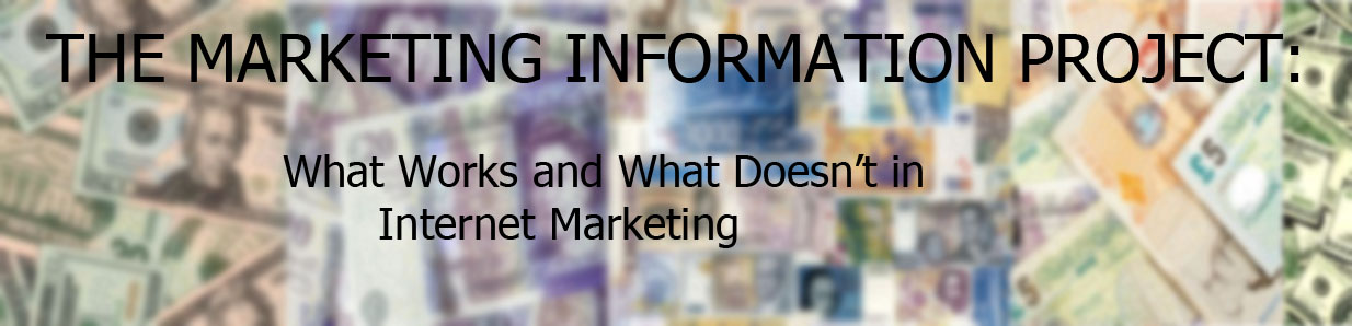 The Marketing Information Project: what works and what doesn't in internet marketing . . . . .
