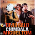 CHIMBALA FT MIGUELTOM - DIVULGALO
