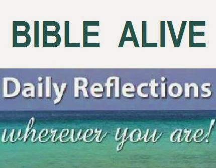 BIBLE ALIVE --- DAILY REFLECTIONS on the Readings of the Daily Holy Mass