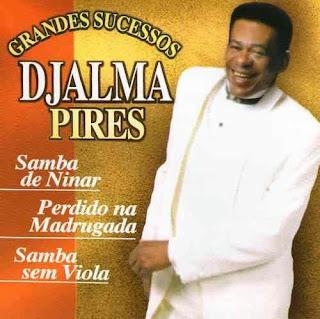 http://minhateca.com.br/celo.sc/Pagode+e+Samba/Djalma+Pires-Grandes+Sucessos,539986618.rar(archive)
