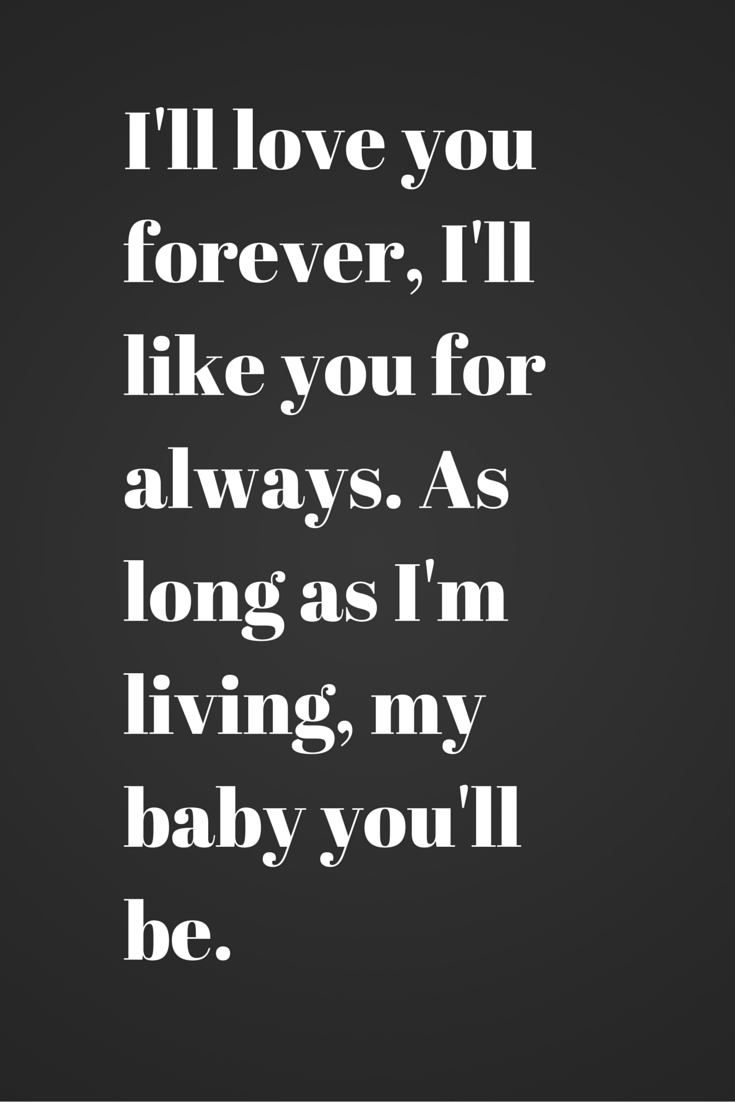 I Ll Love You Forever Quote I'll Love You Forever I'll Like You For Alwaysas Long As I'm