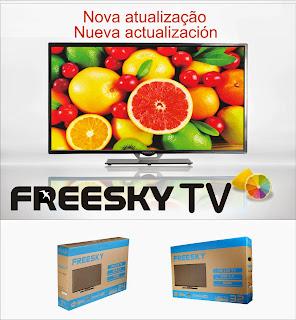 FREESKY TV LED 24 E 32 NOVA ATUALIZAÇÃO V 2.10 KEYS 22W/30W/61W - 27/07/2015