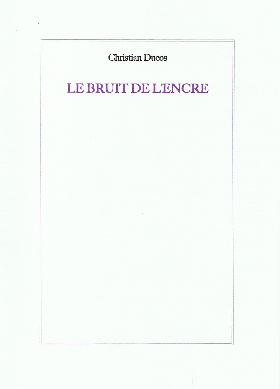 Christian DUCOS, LE BRUIT DE L'ENCRE, COLLECTION de L'UMBO, 2015