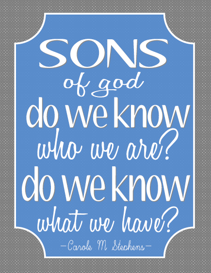 Sons of god do we know who we are? Do we know what we have? stephens