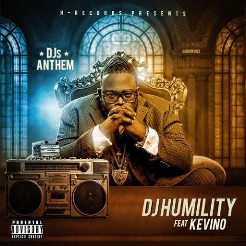 "DJ Humility – ""DJ's Anthem"" ft. Kevino"