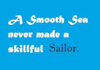 """A Smooth sea never made a Skillful Sailor."" image quote"
