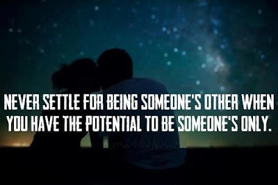 Never settle for being someone's other when you have the potential to be someone's only.