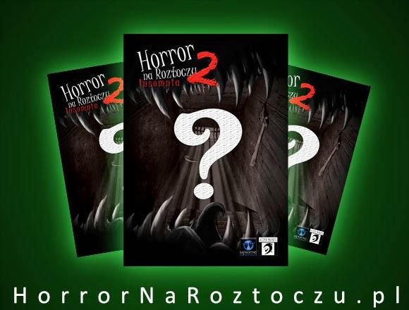 Dorzuć swoje trzy grosze: Horror na Roztoczu 2 (patronat Szufladopółki )