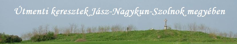 Útmenti keresztek  Jász-Nagykun-Szolnok megyében