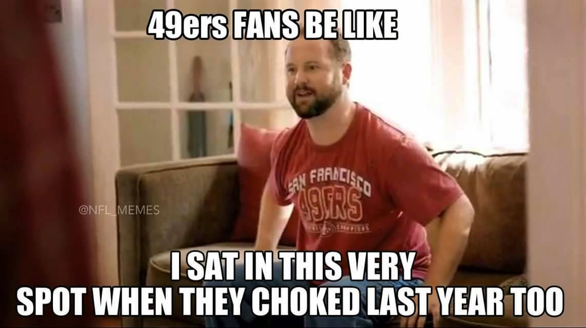 49ers fans be like I sat in this very spot when they choked last year too