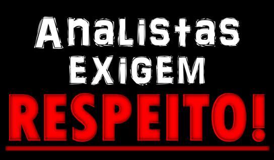 Analistas Exigem Respeito!