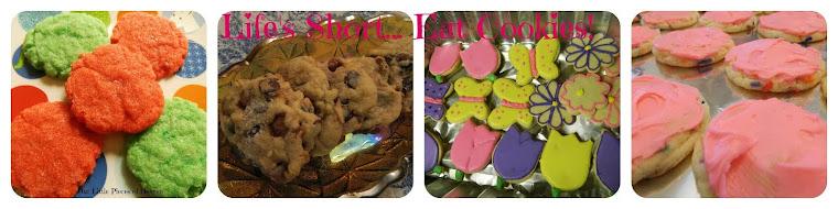 Life's Short... Eat Cookies!