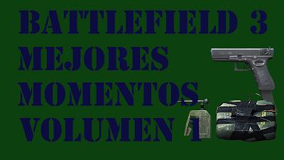 Battlefield 3 Mis Mejores Momentos Volumen 1