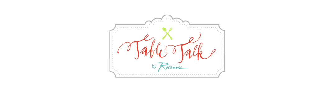 Rosanna's Table Talk