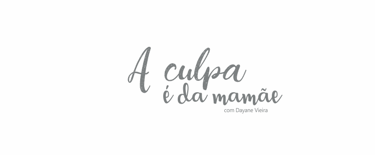 A culpa é da mamãe, com Dayane Silva